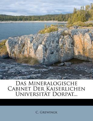 Das Mineralogische Cabinet Der Kaiserlichen Universit T Dorpat... 9781247013541