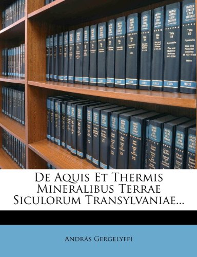 de Aquis Et Thermis Mineralibus Terrae Siculorum Transylvaniae... 9781247309347