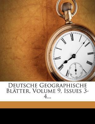 Deutsche Geographische Bl Tter, Volume 9, Issues 3-4... 9781247556956