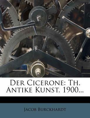 Der Cicerone: Th. Antike Kunst. 1900... 9781247604954
