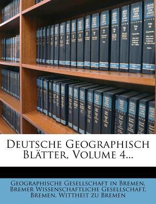 Deutsche Geographisch Bl Tter, Volume 4... 9781247676388