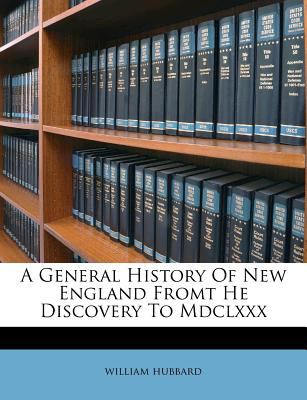 A General History of New England Fromt He Discovery to MDCLXXX 9781247752839
