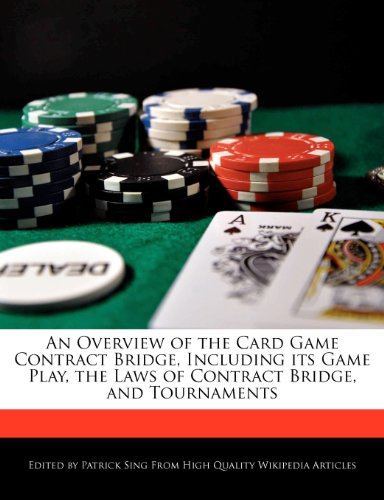 An Overview of the Card Game Contract Bridge, Including Its Game Play, the Laws of Contract Bridge, and Tournaments 9781248344026