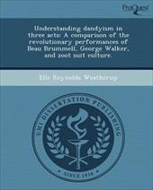 Understanding Dandyism in Three Acts: A Comparison of the Revolutionary Performances of Beau Brummell, George Walker, and Zoot Sui 19379383