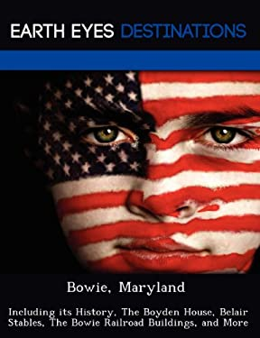 BOWIE, MARYLAND: INCLUDING ITS HISTORY,