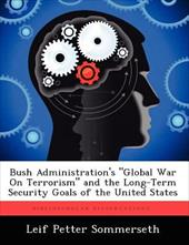 """Bush Administration's """"Global War On Terrorism"""" and the Long-Term Security Goals of the United States 20288120"""