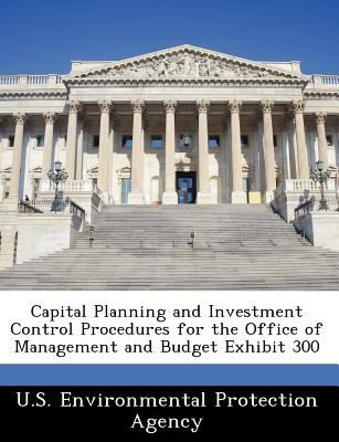 Capital Planning and Investment Control Procedures for the Office of Management and Budget Exhibit 300