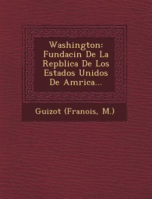 Washington : FundaciN de la RepBlica de Los Estados Unidos de AmRica...