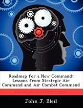 Roadmap for a New Command: Lessons from Strategic Air Command and Air Combat Command 20273734