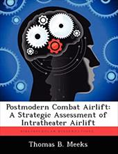 Postmodern Combat Airlift: A Strategic Assessment of Intratheater Airlift 20280649