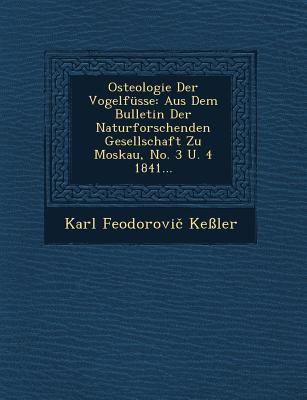 Osteologie der Vogelfsse : Aus Dem Bulletin der Naturforschenden Gesellschaft Zu Moskau, No. 3 U. 4 1841...
