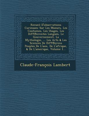 Recueil d'Observations Curieuses : Sur les Moeurs, les Coutumes, les Usages, les DiffErentes Langues, le Gouvernement, la Mythologie, ... les Arts and