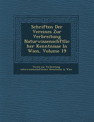 Schriften der Vereines Zur Verbreitung Naturwissensch Ftlicher Kenntnisse in Wien, Volume 19