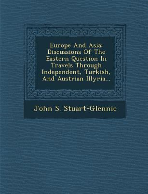 Europe and Asi : Discussions of the Eastern Question in Travels Through Independent, Turkish, and Austrian Illyria...