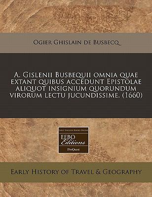 A. Gislenii Busbequii Omnia Quae Extant Quibus Accedunt Epistolae Aliquot Insignium Quorundum Virorum Lectu Jucundissime. (1660) 9781240423392