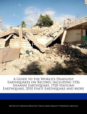 A Guide to the World's Deadliest Earthquakes on Record, Including 1556 Shaanxi Earthquake, 1920 Haiyuan Earthquake, 2010 Haiti Earthquake and MorebyCaroline Brantley
