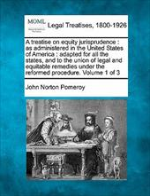 A   Treatise on Equity Jurisprudence: As Administered in the United States of America: Adapted for All the States, and to the Unio 13088614