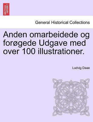 Anden Omarbeidede Og for Gede Udgave Med Over 100 Illustrationer. 9781241411459