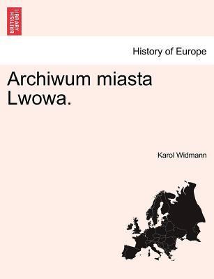 Archiwum Miasta Lwowa. 9781241413231