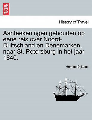 Aanteekeningen Gehouden Op Eene Reis Over Noord-Duitschland En Denemarken, Naar St. Petersburg in Het Jaar 1840. 9781241337964