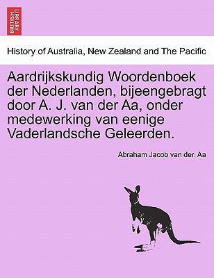 Aardrijkskundig Woordenboek Der Nederlanden, Bijeengebragt Door A. J. Van Der AA, Onder Medewerking Van Eenige Vaderlandsche Geleerden. 9781241458454