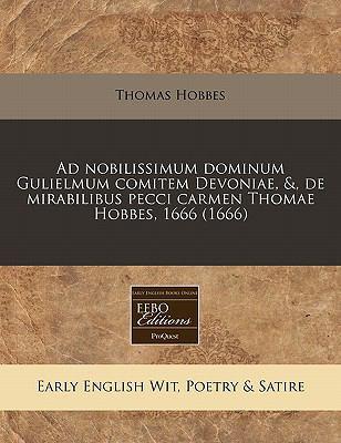 Ad Nobilissimum Dominum Gulielmum Comitem Devoniae, &, de Mirabilibus Pecci Carmen Thomae Hobbes, 1666 (1666) 9781240822805