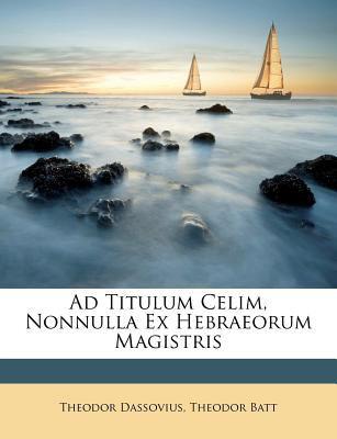 Ad Titulum Celim, Nonnulla Ex Hebraeorum Magistris 9781246457018