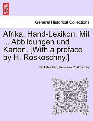 Afrika. Hand-Lexikon. Mit ... Abbildungen Und Karten. [With a Preface by H. Roskoschny.] Dritter Band 9781241342982