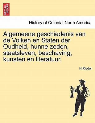Algemeene Geschiedenis Van de Volken En Staten Der Oudheid, Hunne Zeden, Staatsleven, Beschaving, Kunsten En Literatuur. 9781241423759