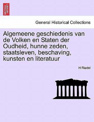Algemeene Geschiedenis Van de Volken En Staten Der Oudheid, Hunne Zeden, Staatsleven, Beschaving, Kunsten En Literatuur 9781241448585
