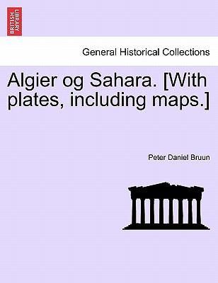 Algier Og Sahara. [With Plates, Including Maps.] 9781241567552