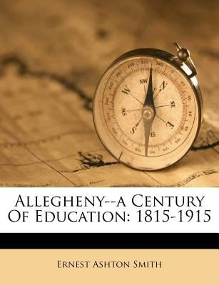 Allegheny--A Century of Education: 1815-1915 9781247721736