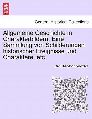 Allgemeine Geschichte in Charakterbildern. Eine Sammlung Von Schilderungen Historischer Ereignisse Und Charaktere, Etc. 9781241432324