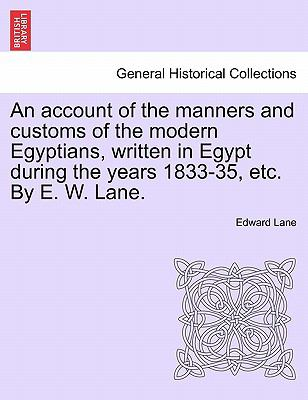 An Account of the Manners and Customs of the Modern Egyptians, Written in Egypt During the Years 1833-35, Etc. by E. W. Lane. 9781241562809