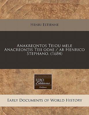 Anakreontos Teiou Mele Anacreontis Teii Odae / AB Henrico Stephano. (1684) 9781240421916