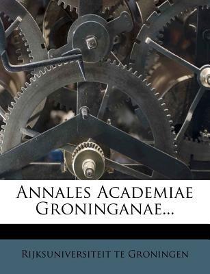Annales Academiae Groninganae... 9781248242827