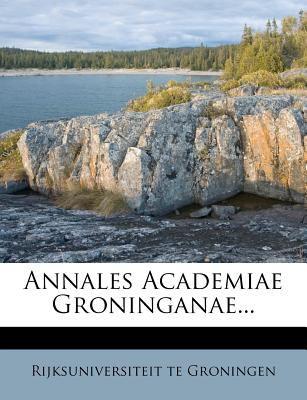 Annales Academiae Groninganae... 9781246542516
