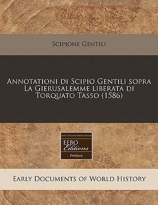 Annotationi Di Scipio Gentili Sopra La Gierusalemme Liberata Di Torquato Tasso (1586) 9781240413485