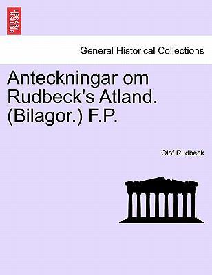 Anteckningar Om Rudbeck's Atland. (Bilagor.) F.P. 9781241544065