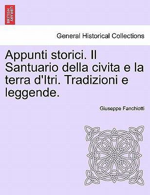 Appunti Storici. Il Santuario Della Civita E La Terra D'Itri. Tradizioni E Leggende. 9781241338374