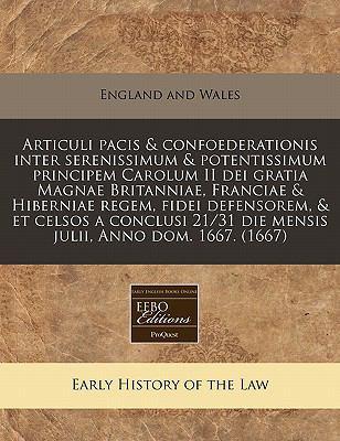 Articuli Pacis & Confoederationis Inter Serenissimum & Potentissimum Principem Carolum II Dei Gratia Magnae Britanniae, Franciae & Hiberniae Regem, Fi 9781240784035