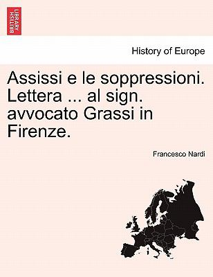 Assissi E Le Soppressioni. Lettera ... Al Sign. Avvocato Grassi in Firenze. 9781241355852