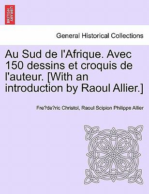 Au Sud de L'Afrique. Avec 150 Dessins Et Croquis de L'Auteur. [With an Introduction by Raoul Allier.] 9781241337810
