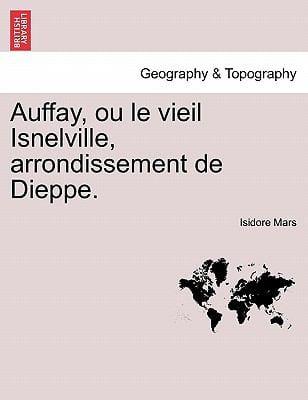 Auffay, Ou Le Vieil Isnelville, Arrondissement de Dieppe.