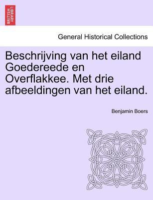 Beschrijving Van Het Eiland Goedereede En Overflakkee. Met Drie Afbeeldingen Van Het Eiland. 9781241401580