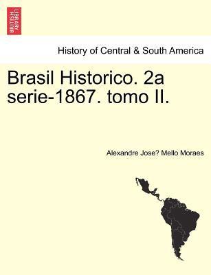 Brasil Historico. 2a Serie-1867. Tomo II.