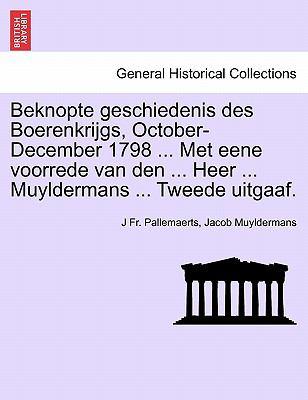 Beknopte Geschiedenis Des Boerenkrijgs, October-December 1798 ... Met Eene Voorrede Van Den ... Heer ... Muyldermans ... Tweede Uitgaaf. 9781241538415