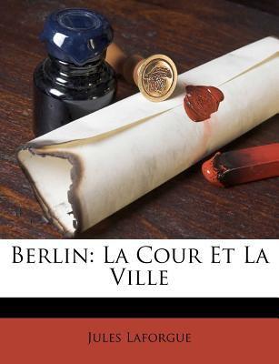 Berlin: La Cour Et La Ville 9781245013970