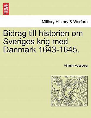 Bidrag Till Historien Om Sveriges Krig Med Danmark 1643-1645. 9781241539672