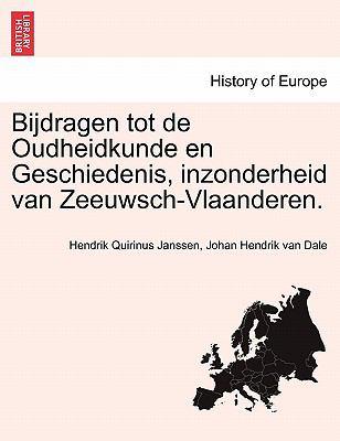 Bijdragen Tot de Oudheidkunde En Geschiedenis, Inzonderheid Van Zeeuwsch-Vlaanderen. 9781241461515